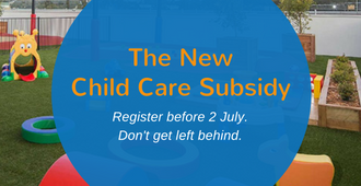 New Child Care Subsidy - Don't get left behind!
